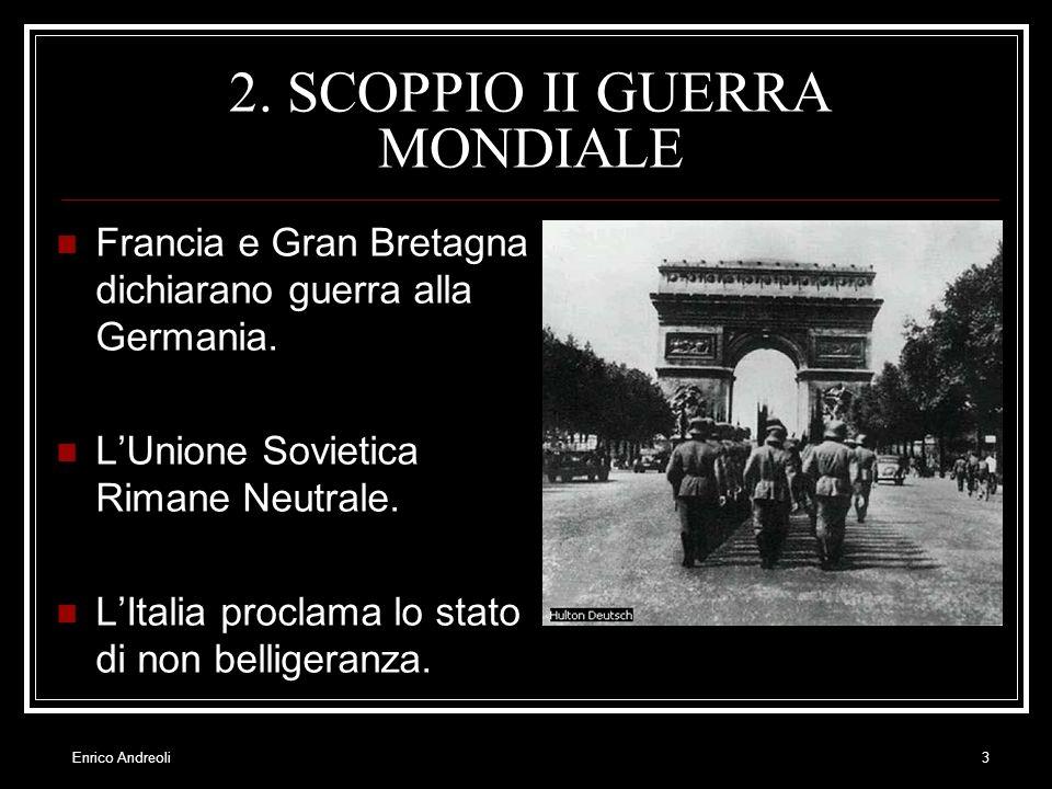 Enrico Andreoli3 2. SCOPPIO II GUERRA MONDIALE Francia e Gran Bretagna dichiarano guerra alla Germania. LUnione Sovietica Rimane Neutrale. LItalia pro