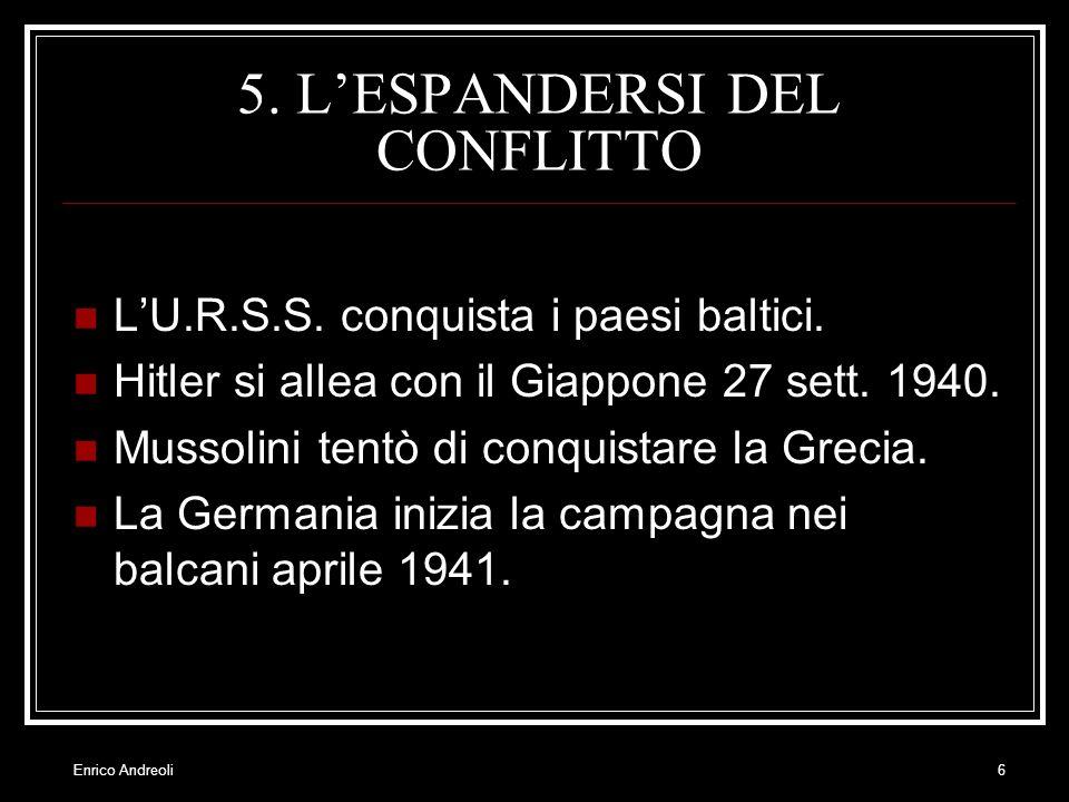 Enrico Andreoli6 5. LESPANDERSI DEL CONFLITTO LU.R.S.S. conquista i paesi baltici. Hitler si allea con il Giappone 27 sett. 1940. Mussolini tentò di c