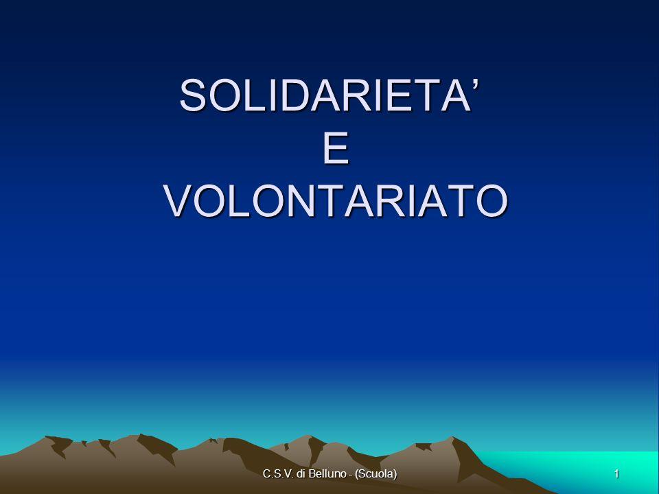 1 C.S.V. di Belluno - (Scuola) SOLIDARIETA E VOLONTARIATO