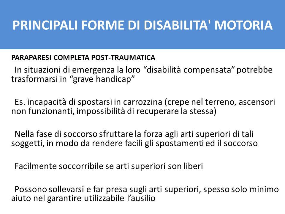 PARAPARESI COMPLETA POST-TRAUMATICA In situazioni di emergenza la loro disabilità compensata potrebbe trasformarsi in grave handicap Es. incapacità di