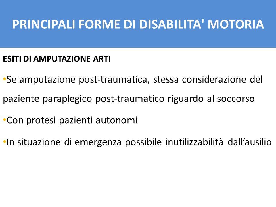 ESITI DI AMPUTAZIONE ARTI Se amputazione post-traumatica, stessa considerazione del paziente paraplegico post-traumatico riguardo al soccorso Con prot