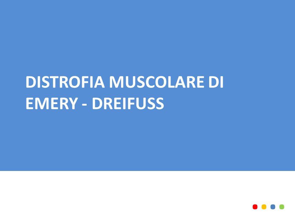 DISTROFIA MUSCOLARE DI EMERY - DREIFUSS........
