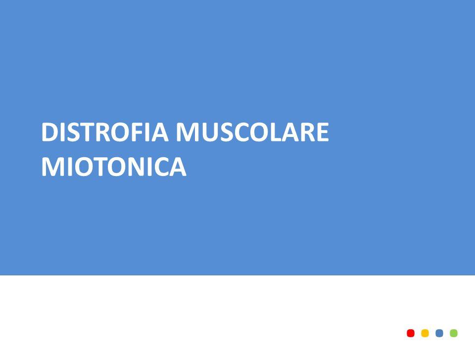 DISTROFIA MUSCOLARE MIOTONICA........