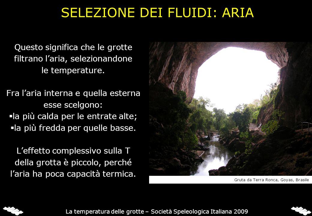 Questo significa che le grotte filtrano laria, selezionandone le temperature. Fra laria interna e quella esterna esse scelgono: la più calda per le en