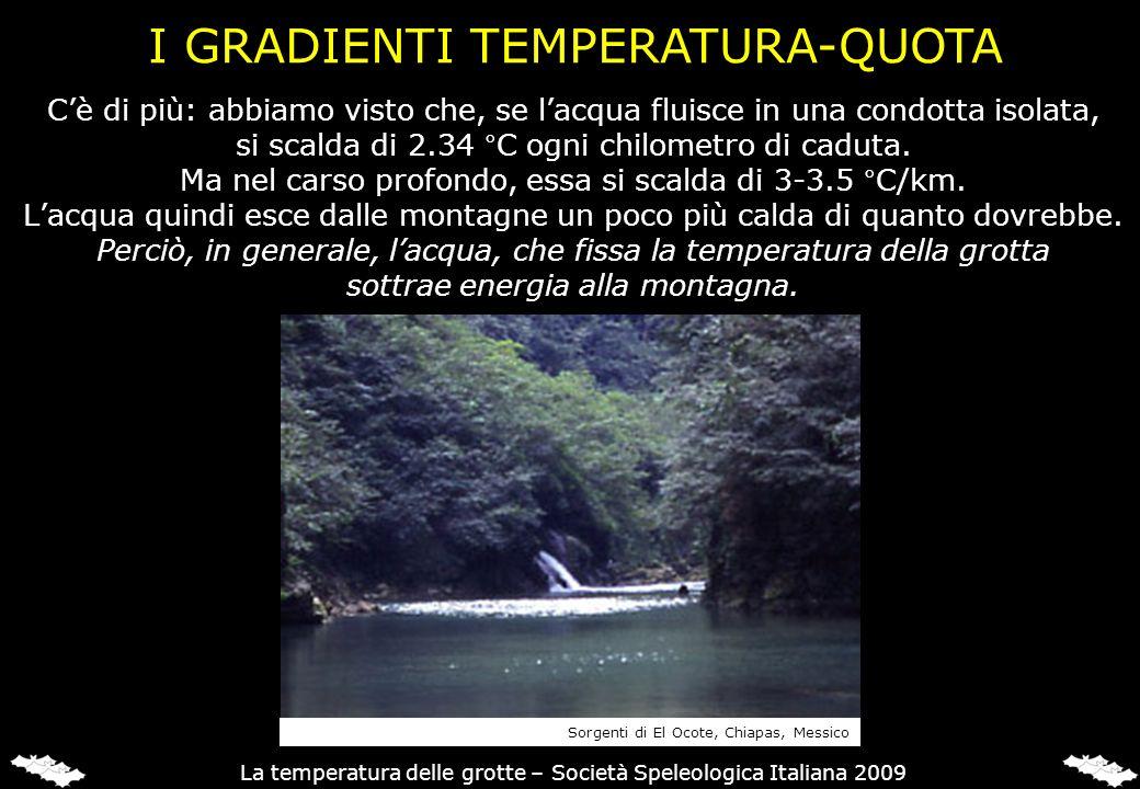 Cè di più: abbiamo visto che, se lacqua fluisce in una condotta isolata, si scalda di 2.34 °C ogni chilometro di caduta. Ma nel carso profondo, essa s