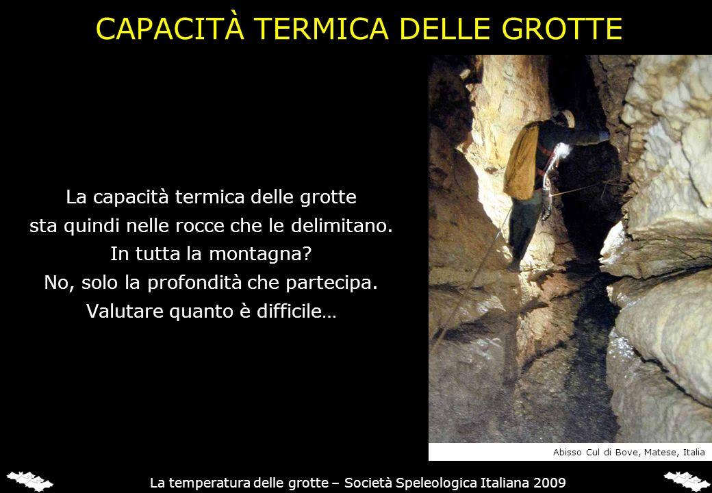 CAPACITÀ TERMICA DELLE GROTTE La capacità termica delle grotte sta quindi nelle rocce che le delimitano. In tutta la montagna? No, solo la profondità