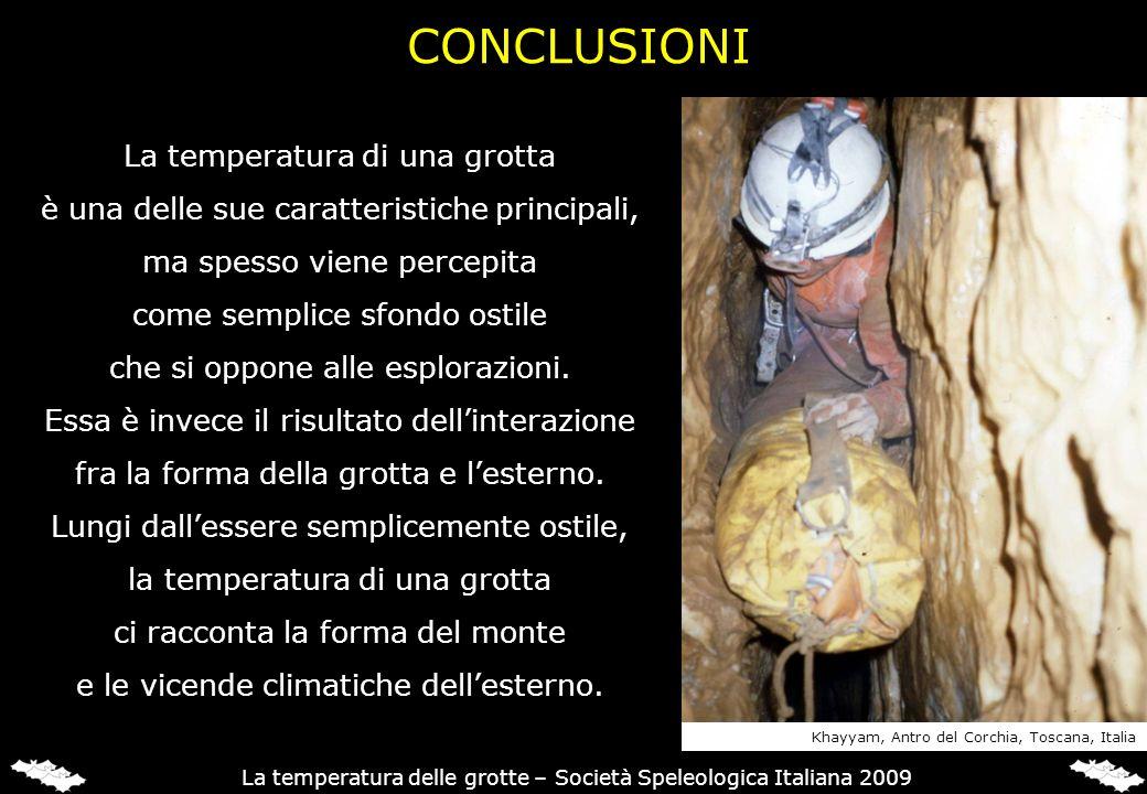 CONCLUSIONI La temperatura di una grotta è una delle sue caratteristiche principali, ma spesso viene percepita come semplice sfondo ostile che si oppo
