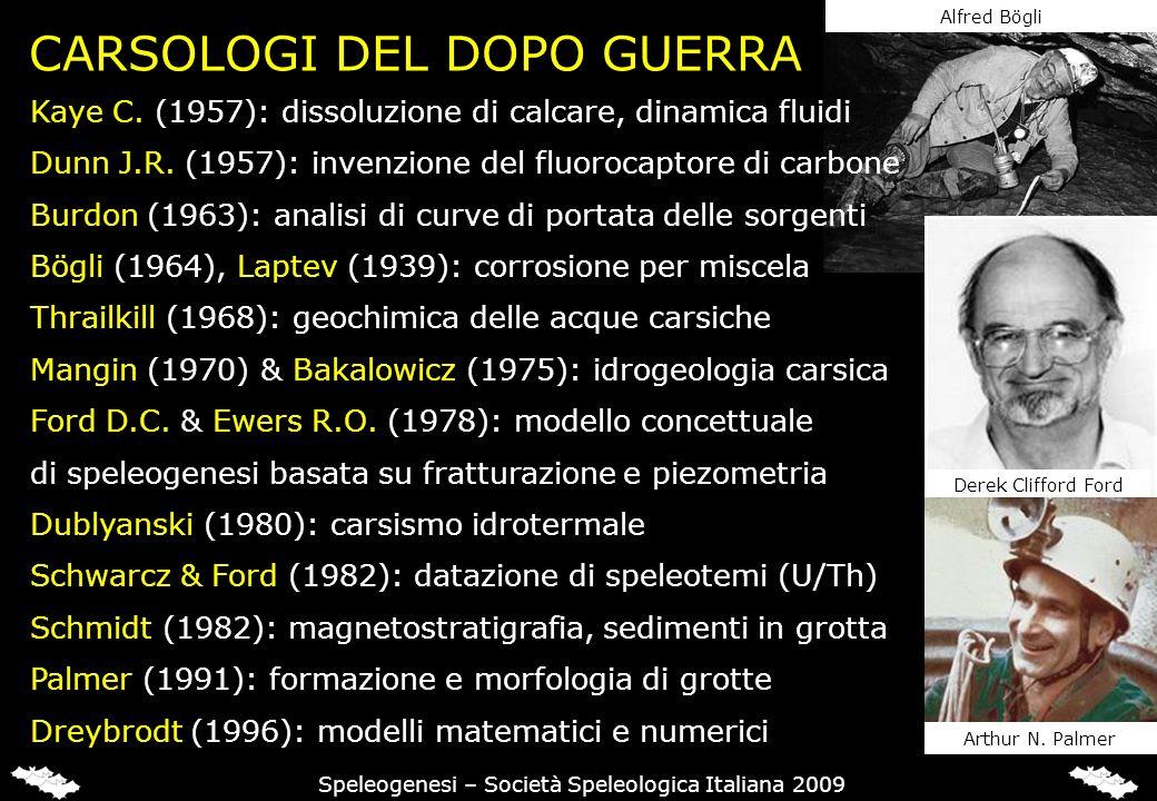 CARSOLOGI DEL DOPO GUERRA Kaye C. (1957): dissoluzione di calcare, dinamica fluidi Dunn J.R. (1957): invenzione del fluorocaptore di carbone Burdon (1