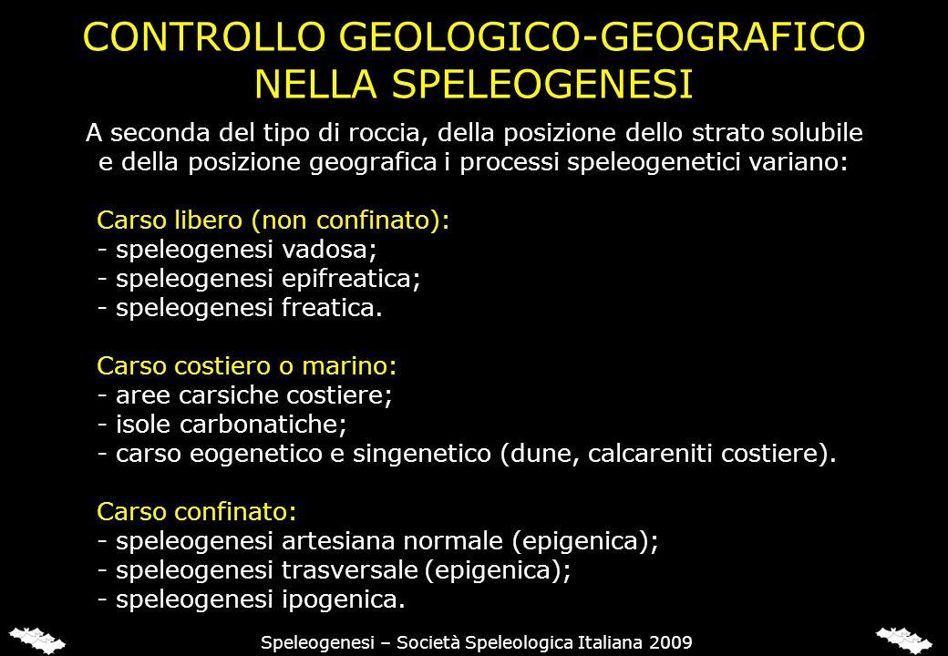 CONTROLLO GEOLOGICO-GEOGRAFICO NELLA SPELEOGENESI Speleogenesi – Società Speleologica Italiana 2009 A seconda del tipo di roccia, della posizione dell