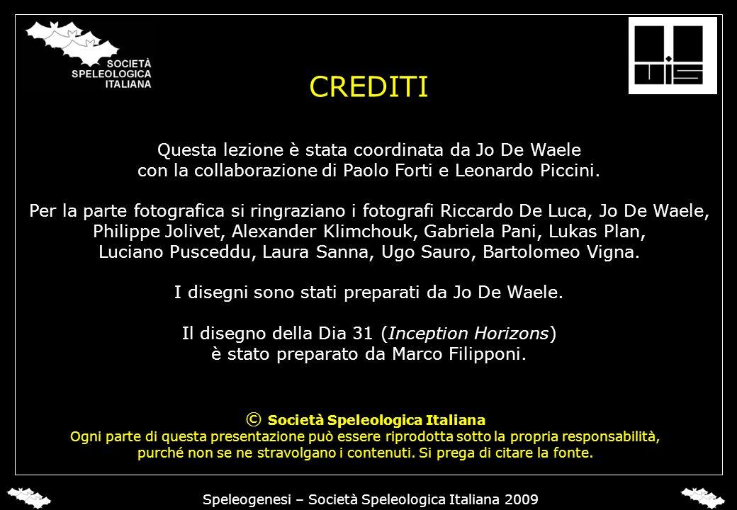 CREDITI Questa lezione è stata coordinata da Jo De Waele con la collaborazione di Paolo Forti e Leonardo Piccini. Per la parte fotografica si ringrazi