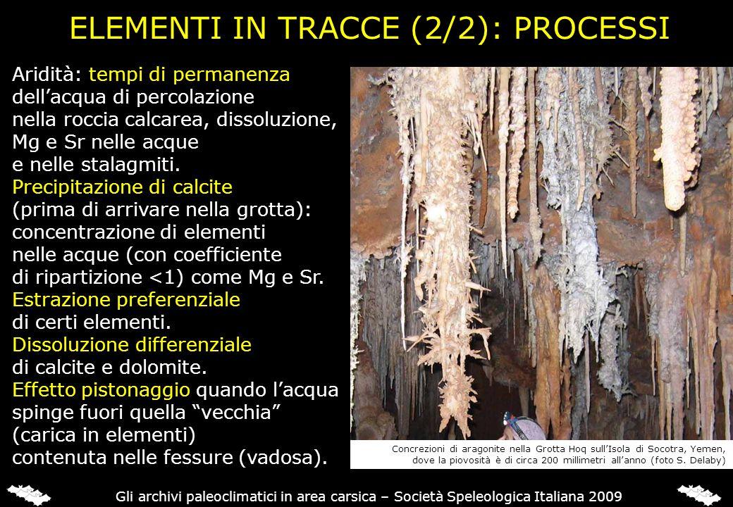 Aridità: tempi di permanenza dellacqua di percolazione nella roccia calcarea, dissoluzione, Mg e Sr nelle acque e nelle stalagmiti. Precipitazione di
