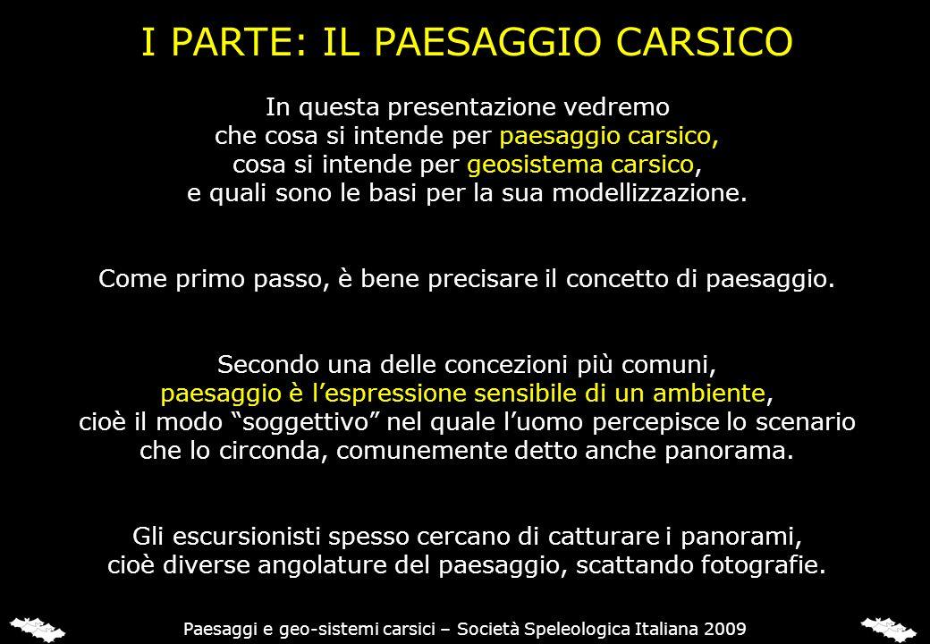 I PARTE: IL PAESAGGIO CARSICO Paesaggi e geo-sistemi carsici – Società Speleologica Italiana 2009 In questa presentazione vedremo che cosa si intende