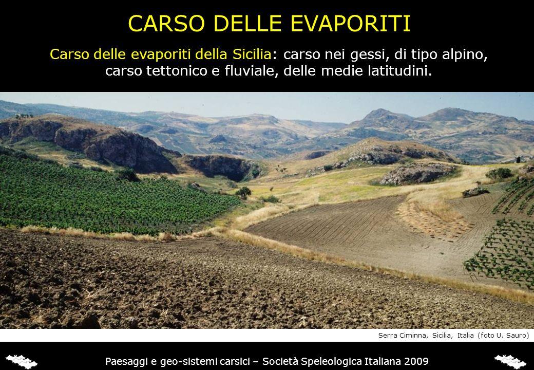 CARSO DELLE EVAPORITI Carso delle evaporiti della Sicilia: carso nei gessi, di tipo alpino, carso tettonico e fluviale, delle medie latitudini. Paesag