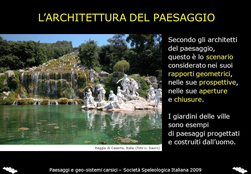 LARCHITETTURA DEL PAESAGGIO Secondo gli architetti del paesaggio, questo è lo scenario considerato nei suoi rapporti geometrici, nelle sue prospettive