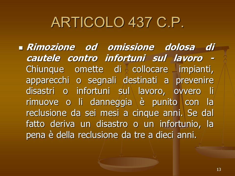 13 ARTICOLO 437 C.P. Rimozione od omissione dolosa di cautele contro infortuni sul lavoro - Chiunque omette di collocare impianti, apparecchi o segnal