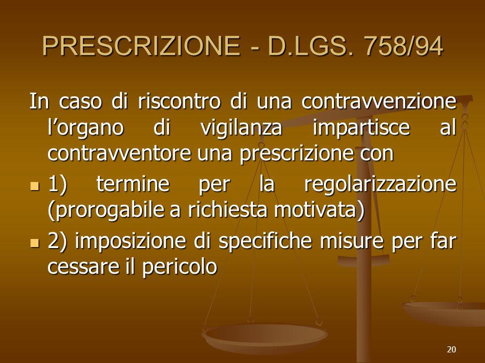 20 PRESCRIZIONE - D.LGS. 758/94 In caso di riscontro di una contravvenzione lorgano di vigilanza impartisce al contravventore una prescrizione con 1)