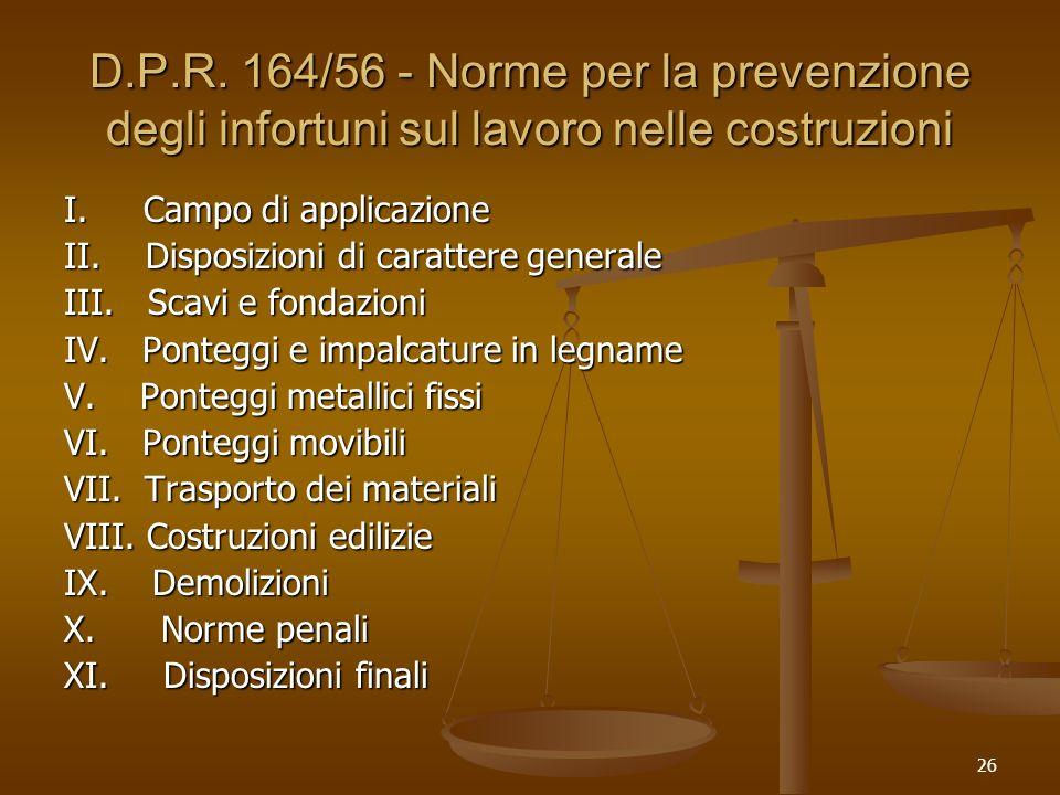 26 D.P.R. 164/56 - Norme per la prevenzione degli infortuni sul lavoro nelle costruzioni I. Campo di applicazione II. Disposizioni di carattere genera