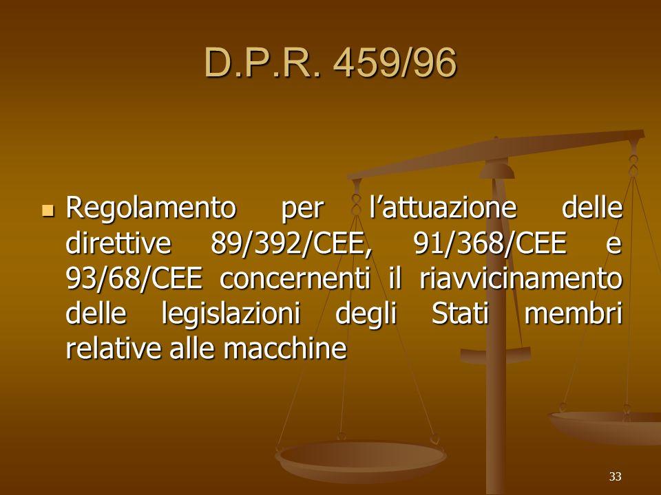 33 D.P.R. 459/96 Regolamento per lattuazione delle direttive 89/392/CEE, 91/368/CEE e 93/68/CEE concernenti il riavvicinamento delle legislazioni degl