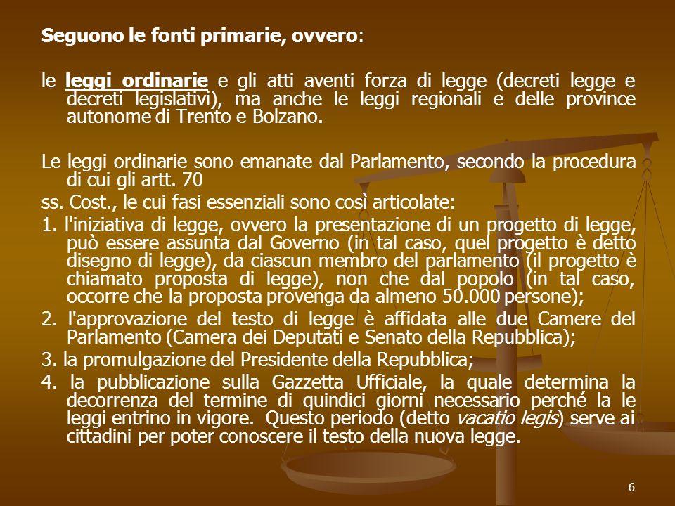 6 Seguono le fonti primarie, ovvero: le leggi ordinarie e gli atti aventi forza di legge (decreti legge e decreti legislativi), ma anche le leggi regionali e delle province autonome di Trento e Bolzano.