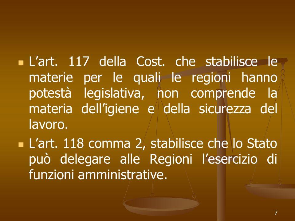 7 Lart. 117 della Cost. che stabilisce le materie per le quali le regioni hanno potestà legislativa, non comprende la materia delligiene e della sicur