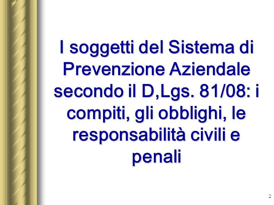 2 I soggetti del Sistema di Prevenzione Aziendale secondo il D,Lgs. 81/08: i compiti, gli obblighi, le responsabilità civili e penali