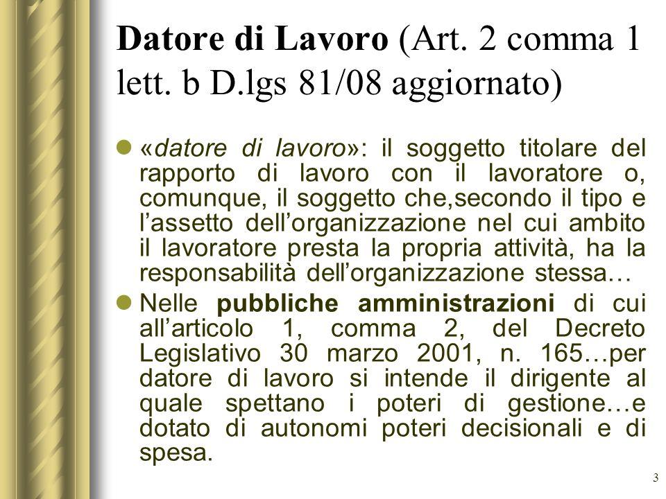 3 Datore di Lavoro (Art. 2 comma 1 lett. b D.lgs 81/08 aggiornato) «datore di lavoro»: il soggetto titolare del rapporto di lavoro con il lavoratore o