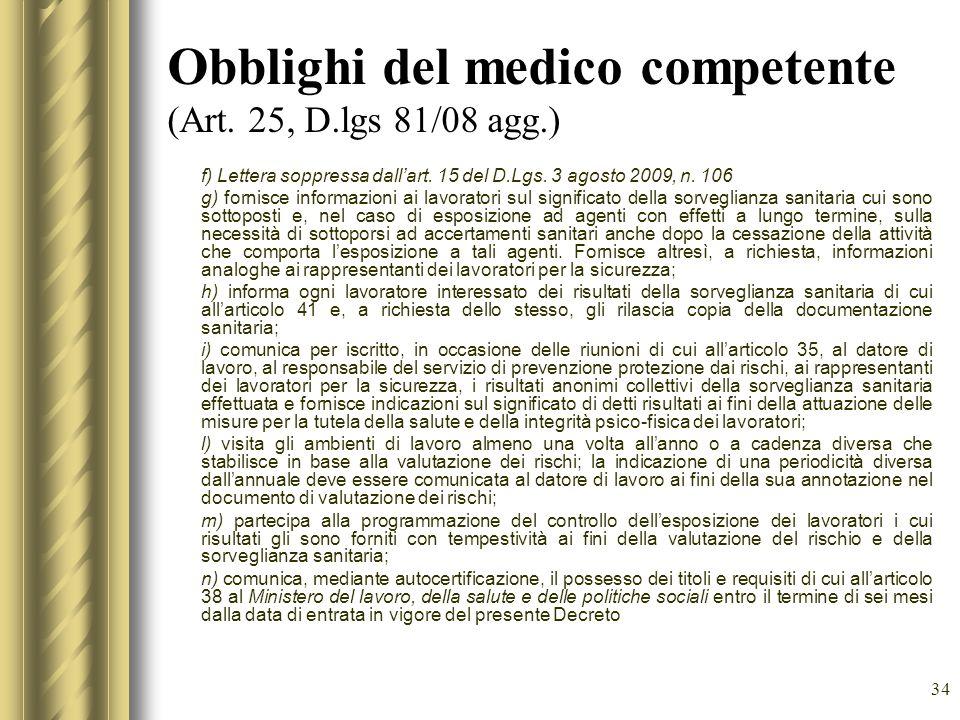 34 Obblighi del medico competente (Art. 25, D.lgs 81/08 agg.) f) Lettera soppressa dallart. 15 del D.Lgs. 3 agosto 2009, n. 106 g) fornisce informazio