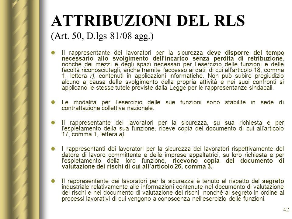 42 ATTRIBUZIONI DEL RLS (Art. 50, D.lgs 81/08 agg.) Il rappresentante dei lavoratori per la sicurezza deve disporre del tempo necessario allo svolgime