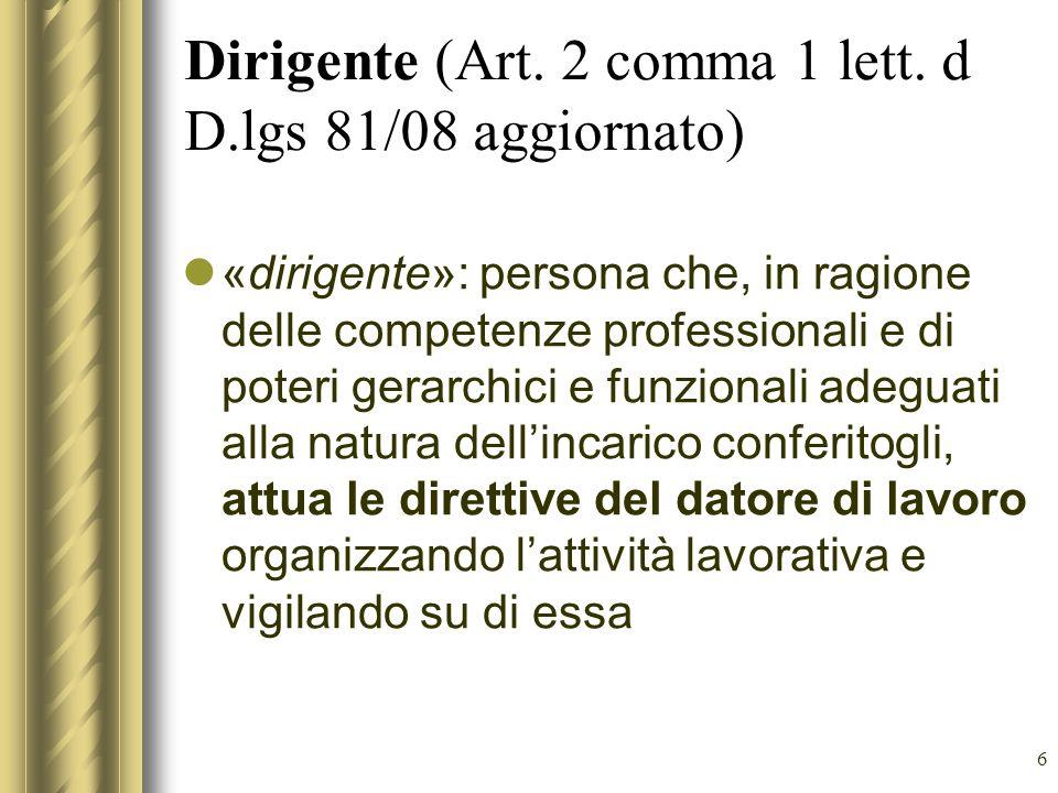 6 Dirigente (Art. 2 comma 1 lett. d D.lgs 81/08 aggiornato) «dirigente»: persona che, in ragione delle competenze professionali e di poteri gerarchici