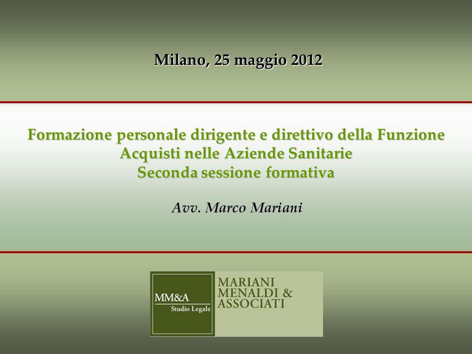1 Milano, 25 maggio 2012 Milano, 25 maggio 2012 Formazione personale dirigente e direttivo della Funzione Acquisti nelle Aziende Sanitarie Seconda sessione formativa Avv.