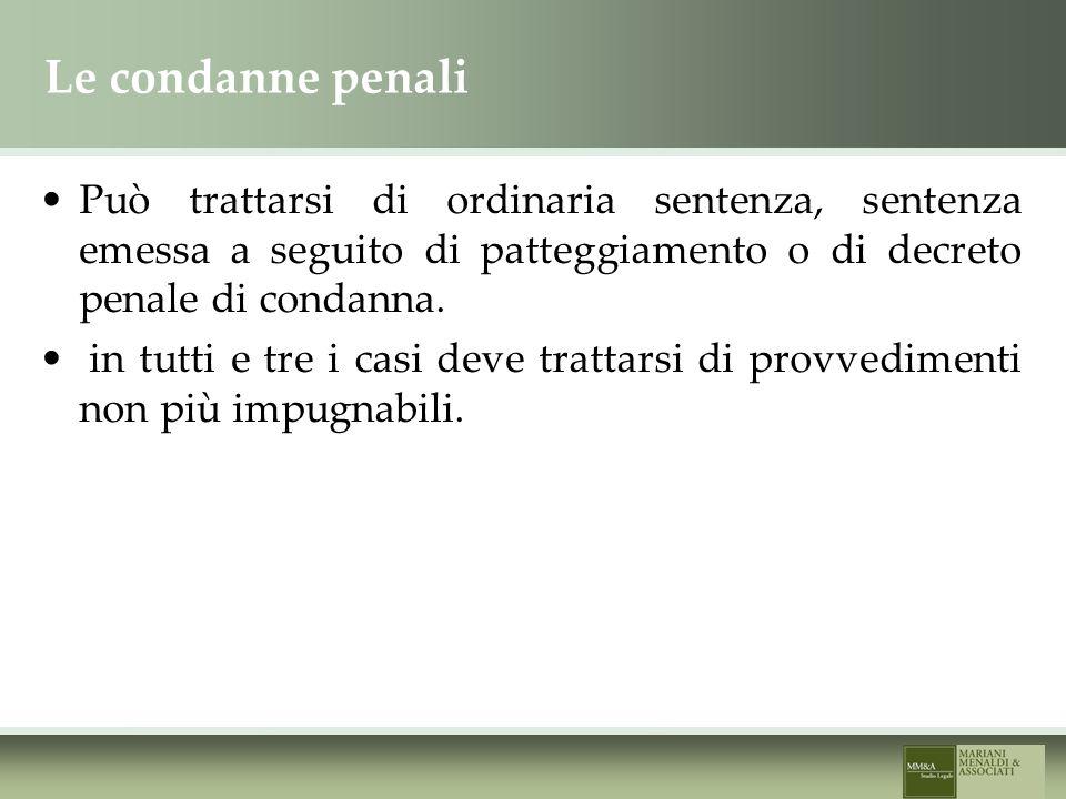 Le condanne penali Può trattarsi di ordinaria sentenza, sentenza emessa a seguito di patteggiamento o di decreto penale di condanna.