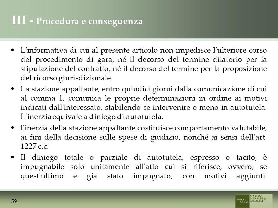 III - Procedura e conseguenza L informativa di cui al presente articolo non impedisce l ulteriore corso del procedimento di gara, né il decorso del termine dilatorio per la stipulazione del contratto, né il decorso del termine per la proposizione del ricorso giurisdizionale.
