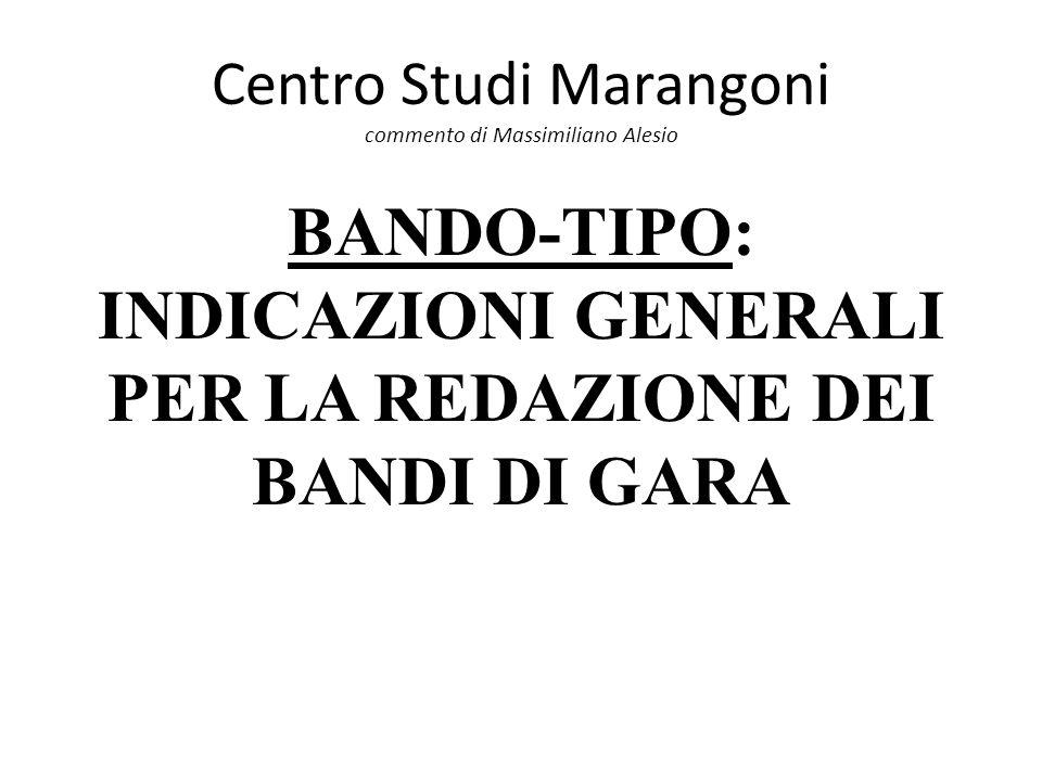 Centro Studi Marangoni commento di Massimiliano Alesio BANDO-TIPO: INDICAZIONI GENERALI PER LA REDAZIONE DEI BANDI DI GARA