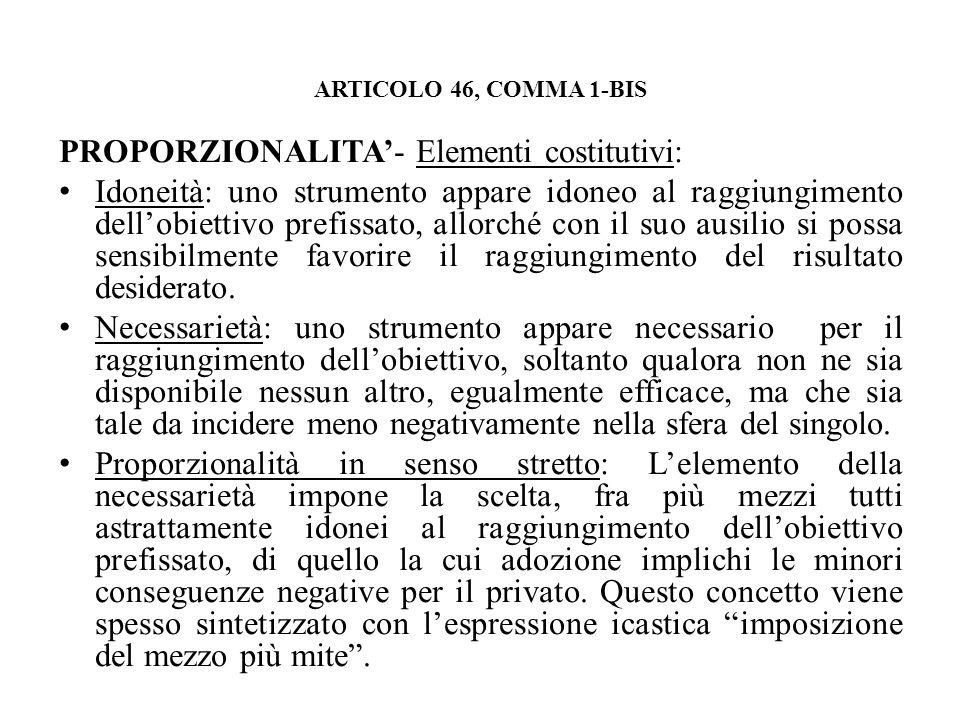ARTICOLO 46, COMMA 1-BIS PROPORZIONALITA- Elementi costitutivi: Idoneità: uno strumento appare idoneo al raggiungimento dellobiettivo prefissato, allo