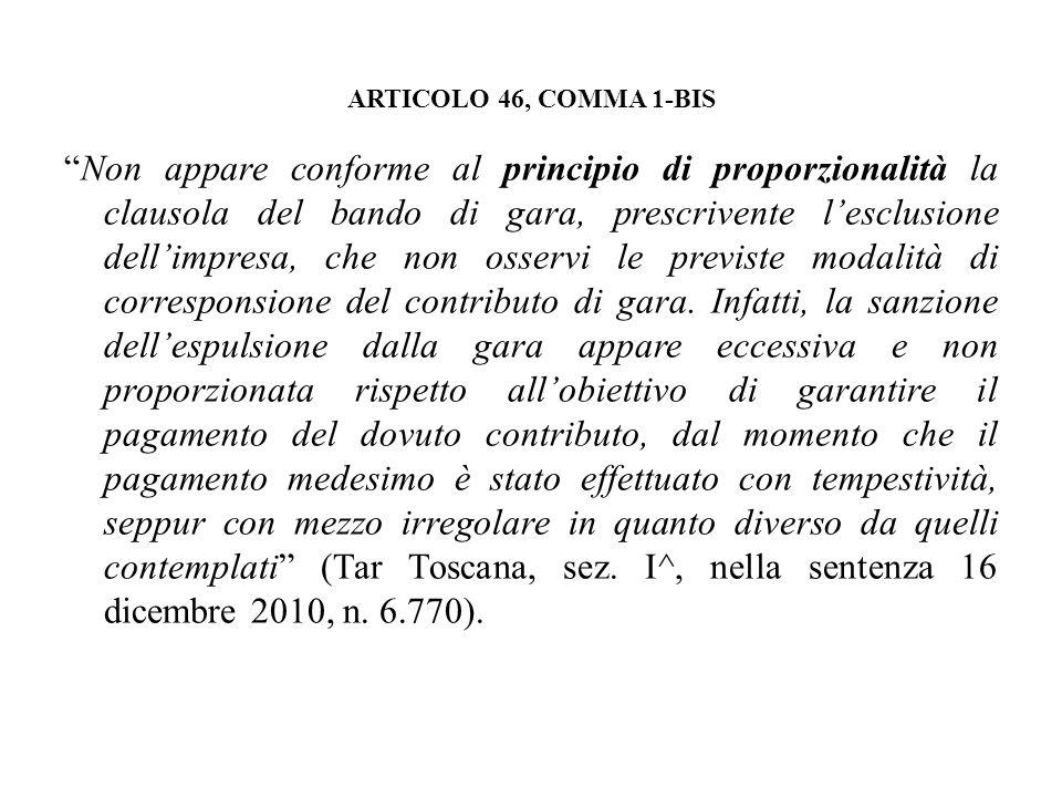 ARTICOLO 46, COMMA 1-BIS Non appare conforme al principio di proporzionalità la clausola del bando di gara, prescrivente lesclusione dellimpresa, che