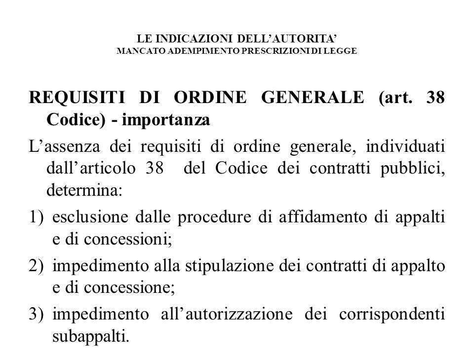 LE INDICAZIONI DELLAUTORITA MANCATO ADEMPIMENTO PRESCRIZIONI DI LEGGE REQUISITI DI ORDINE GENERALE (art. 38 Codice) - importanza Lassenza dei requisit