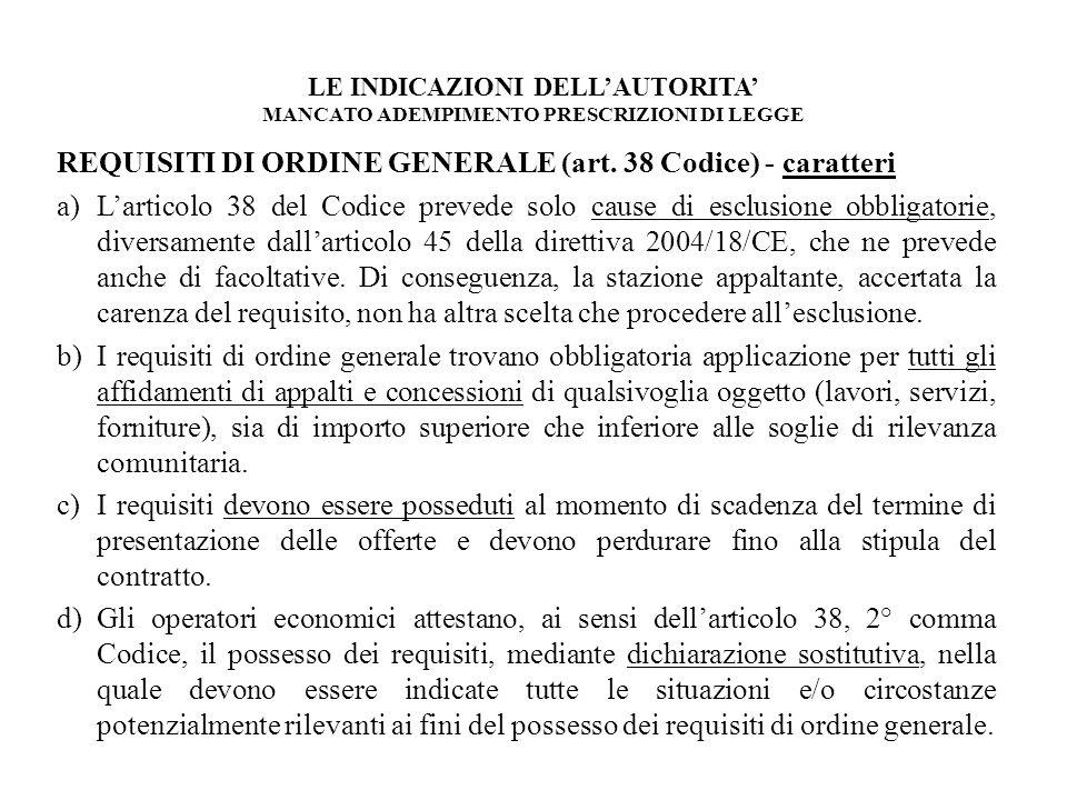 LE INDICAZIONI DELLAUTORITA MANCATO ADEMPIMENTO PRESCRIZIONI DI LEGGE REQUISITI DI ORDINE GENERALE (art. 38 Codice) - caratteri a)Larticolo 38 del Cod
