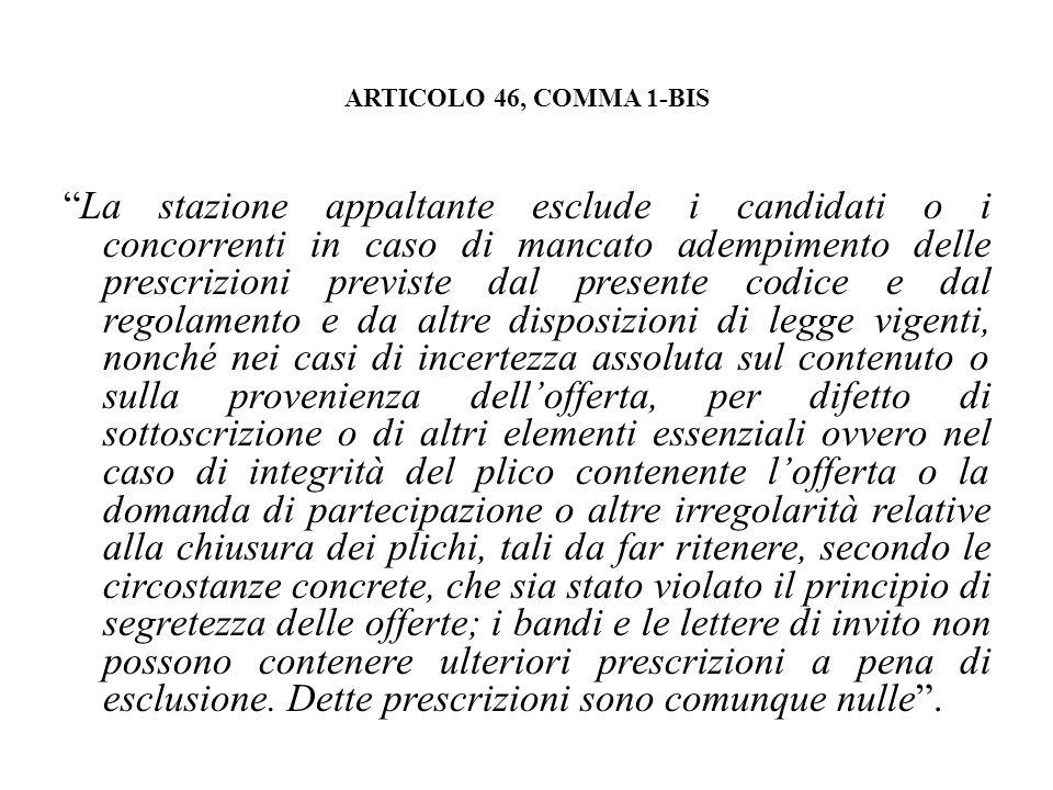 ARTICOLO 46, COMMA 1-BIS La stazione appaltante esclude i candidati o i concorrenti in caso di mancato adempimento delle prescrizioni previste dal pre