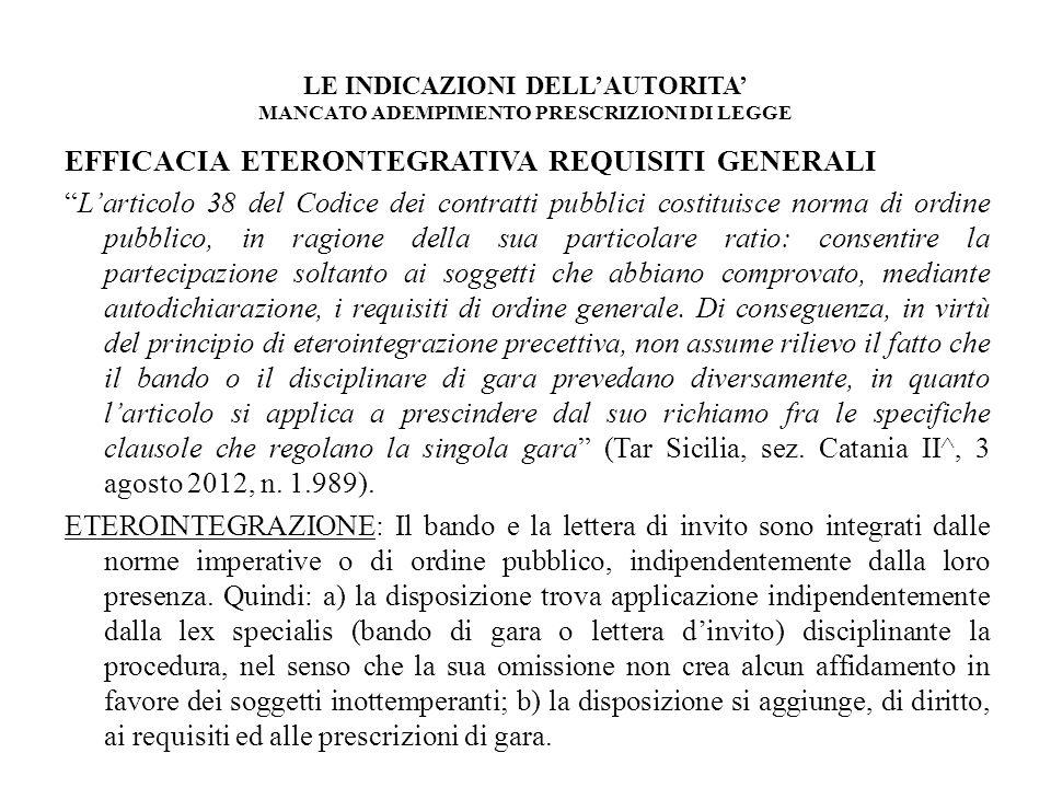 LE INDICAZIONI DELLAUTORITA MANCATO ADEMPIMENTO PRESCRIZIONI DI LEGGE EFFICACIA ETERONTEGRATIVA REQUISITI GENERALI Larticolo 38 del Codice dei contrat
