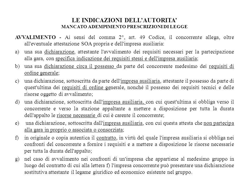 LE INDICAZIONI DELLAUTORITA MANCATO ADEMPIMENTO PRESCRIZIONI DI LEGGE AVVALIMENTO - Ai sensi del comma 2°, art. 49 Codice, il concorrente allega, oltr