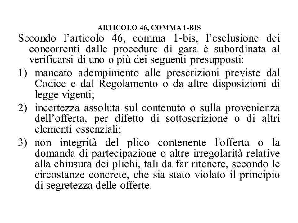 ARTICOLO 46, COMMA 1-BIS Secondo larticolo 46, comma 1 bis, lesclusione dei concorrenti dalle procedure di gara è subordinata al verificarsi di uno o