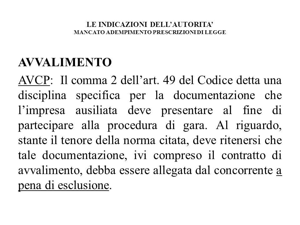 LE INDICAZIONI DELLAUTORITA MANCATO ADEMPIMENTO PRESCRIZIONI DI LEGGE AVVALIMENTO AVCP: Il comma 2 dellart. 49 del Codice detta una disciplina specifi