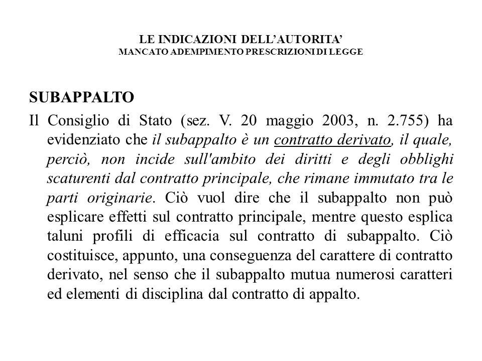 LE INDICAZIONI DELLAUTORITA MANCATO ADEMPIMENTO PRESCRIZIONI DI LEGGE SUBAPPALTO Il Consiglio di Stato (sez. V. 20 maggio 2003, n. 2.755) ha evidenzia