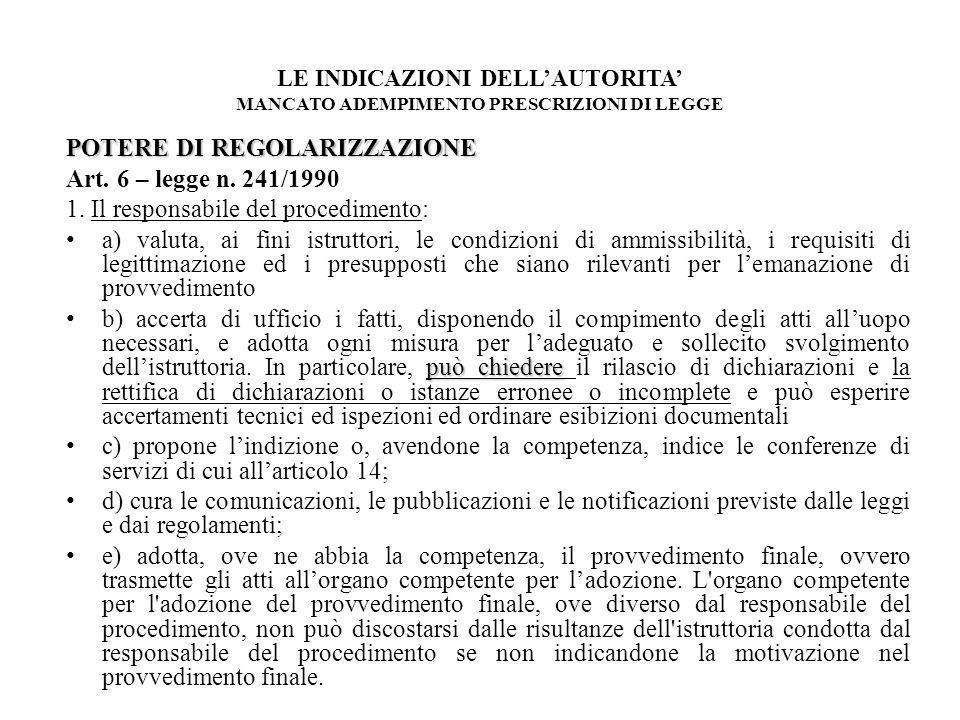 LE INDICAZIONI DELLAUTORITA MANCATO ADEMPIMENTO PRESCRIZIONI DI LEGGE POTERE DI REGOLARIZZAZIONE Art. 6 – legge n. 241/1990 1. Il responsabile del pro