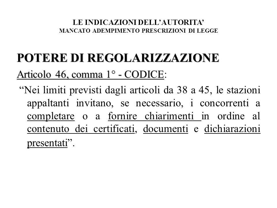 LE INDICAZIONI DELLAUTORITA MANCATO ADEMPIMENTO PRESCRIZIONI DI LEGGE POTERE DI REGOLARIZZAZIONE Articolo 46, comma 1° - CODICE Articolo 46, comma 1°