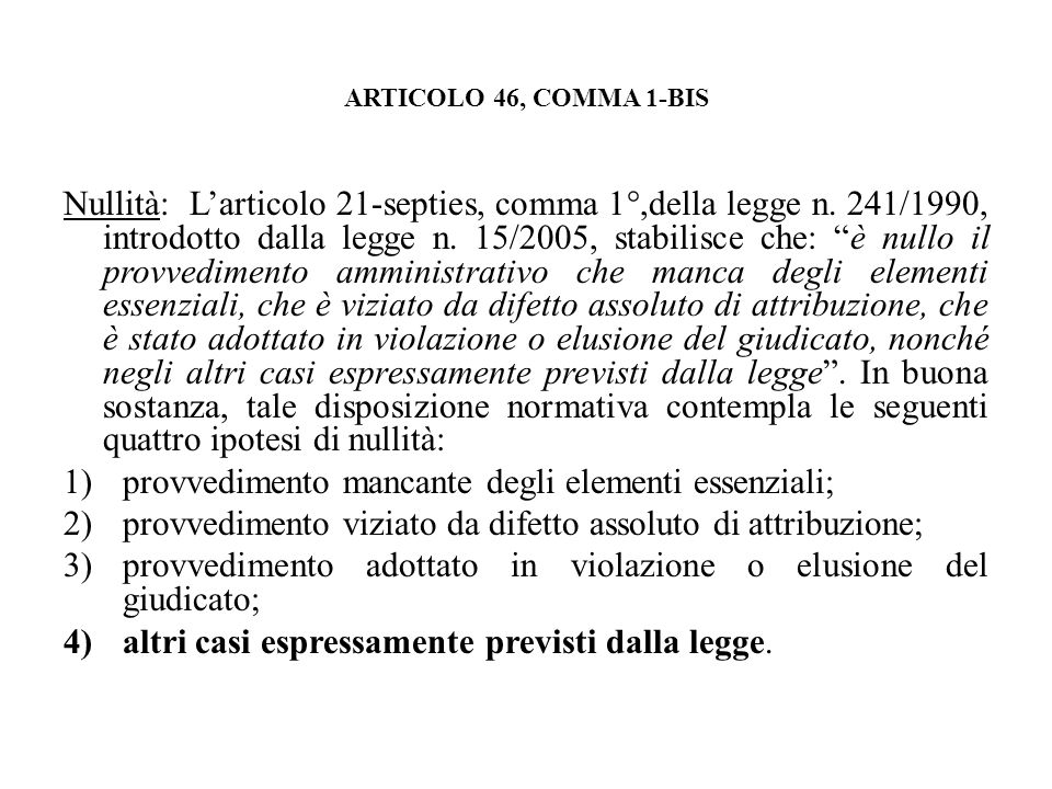 ARTICOLO 46, COMMA 1-BIS Nullità: Larticolo 21-septies, comma 1°,della legge n. 241/1990, introdotto dalla legge n. 15/2005, stabilisce che: è nullo i