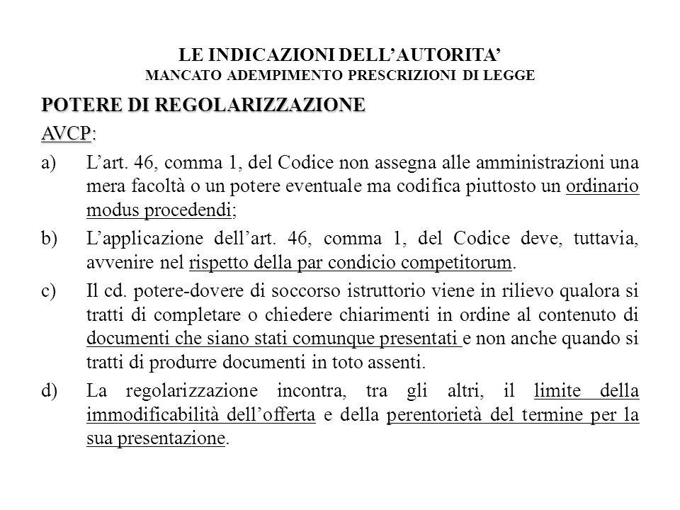 LE INDICAZIONI DELLAUTORITA MANCATO ADEMPIMENTO PRESCRIZIONI DI LEGGE POTERE DI REGOLARIZZAZIONE AVCP: a)Lart. 46, comma 1, del Codice non assegna all