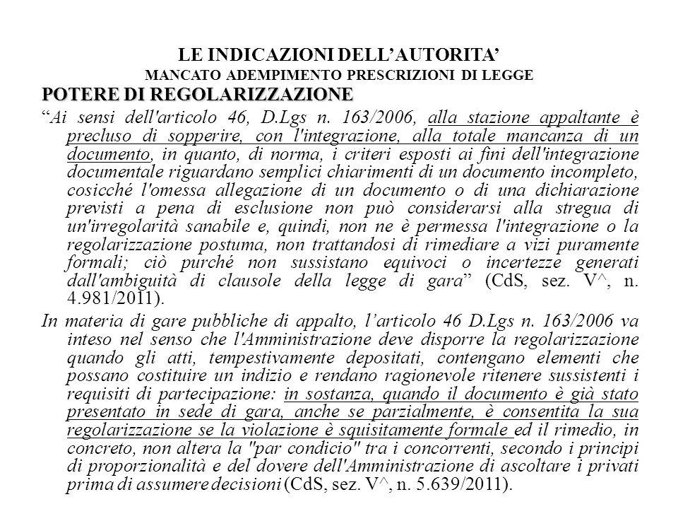 LE INDICAZIONI DELLAUTORITA MANCATO ADEMPIMENTO PRESCRIZIONI DI LEGGE POTERE DI REGOLARIZZAZIONE Ai sensi dell'articolo 46, D.Lgs n. 163/2006, alla st