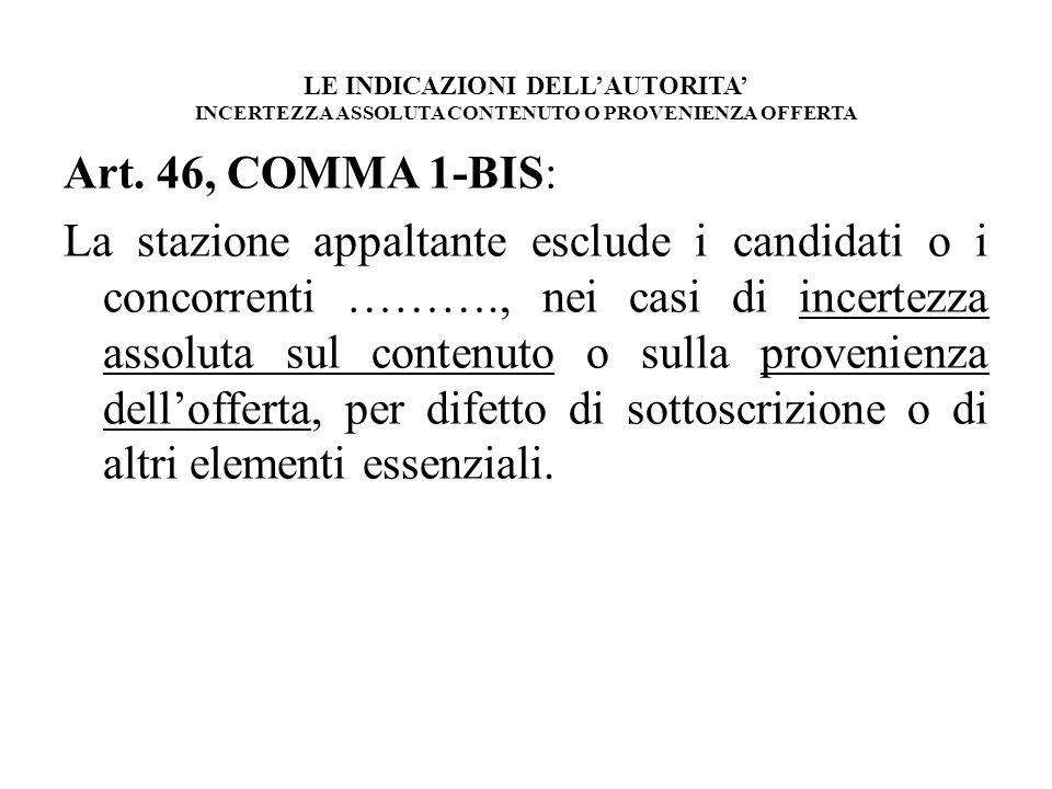 LE INDICAZIONI DELLAUTORITA INCERTEZZA ASSOLUTA CONTENUTO O PROVENIENZA OFFERTA Art. 46, COMMA 1-BIS: La stazione appaltante esclude i candidati o i c