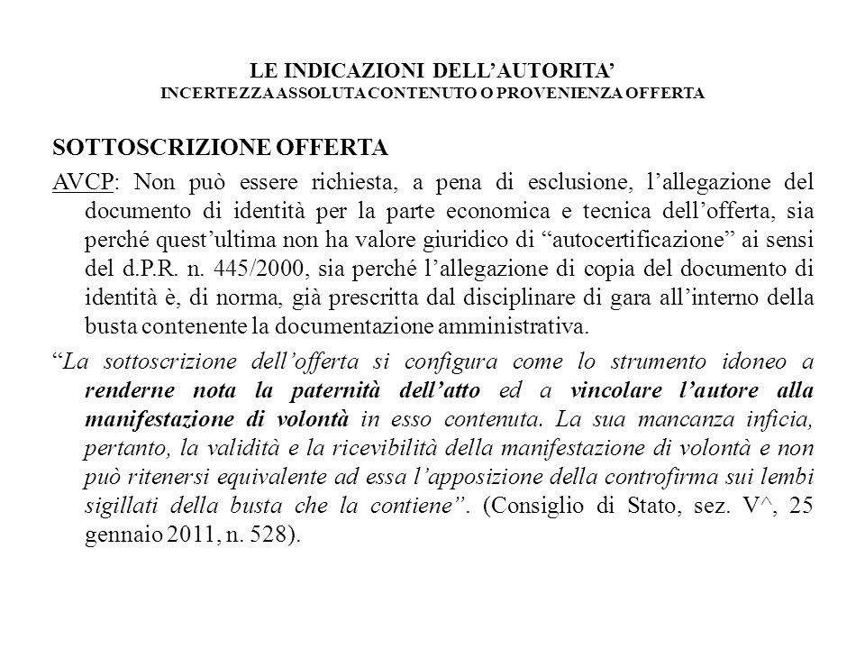 LE INDICAZIONI DELLAUTORITA INCERTEZZA ASSOLUTA CONTENUTO O PROVENIENZA OFFERTA SOTTOSCRIZIONE OFFERTA AVCP: Non può essere richiesta, a pena di esclu
